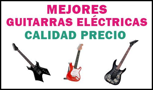 mejores guitarras eléctricas calidad precio
